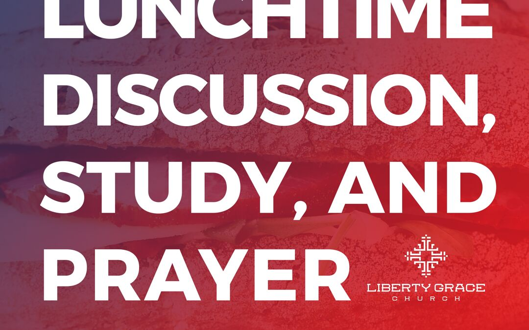 Lunchtime Discussion, Study, and Prayer